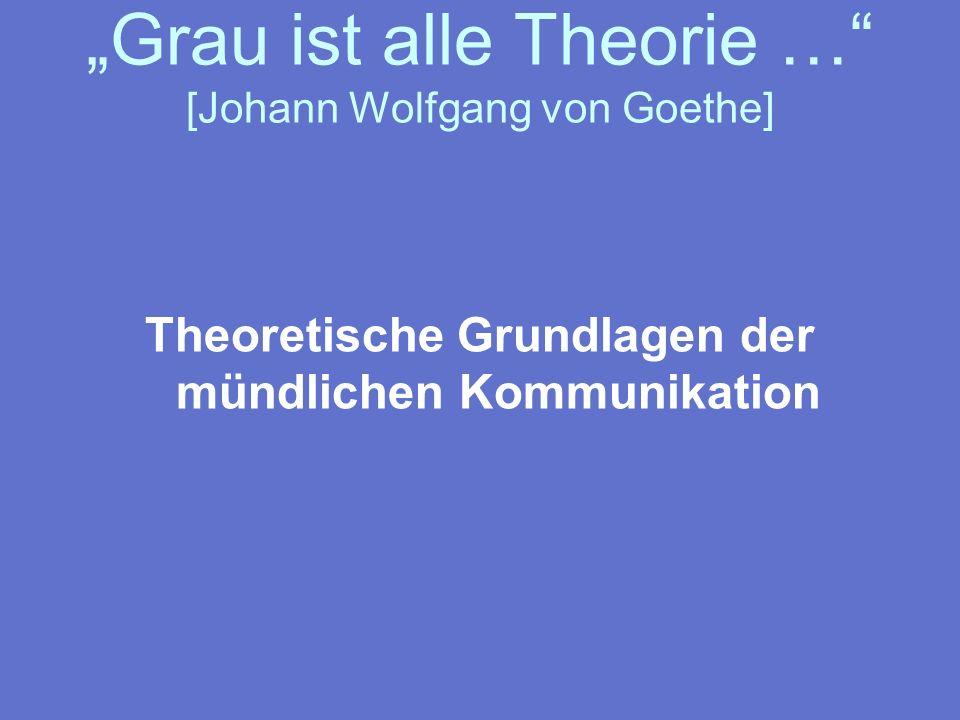 """""""Grau ist alle Theorie … [Johann Wolfgang von Goethe]"""